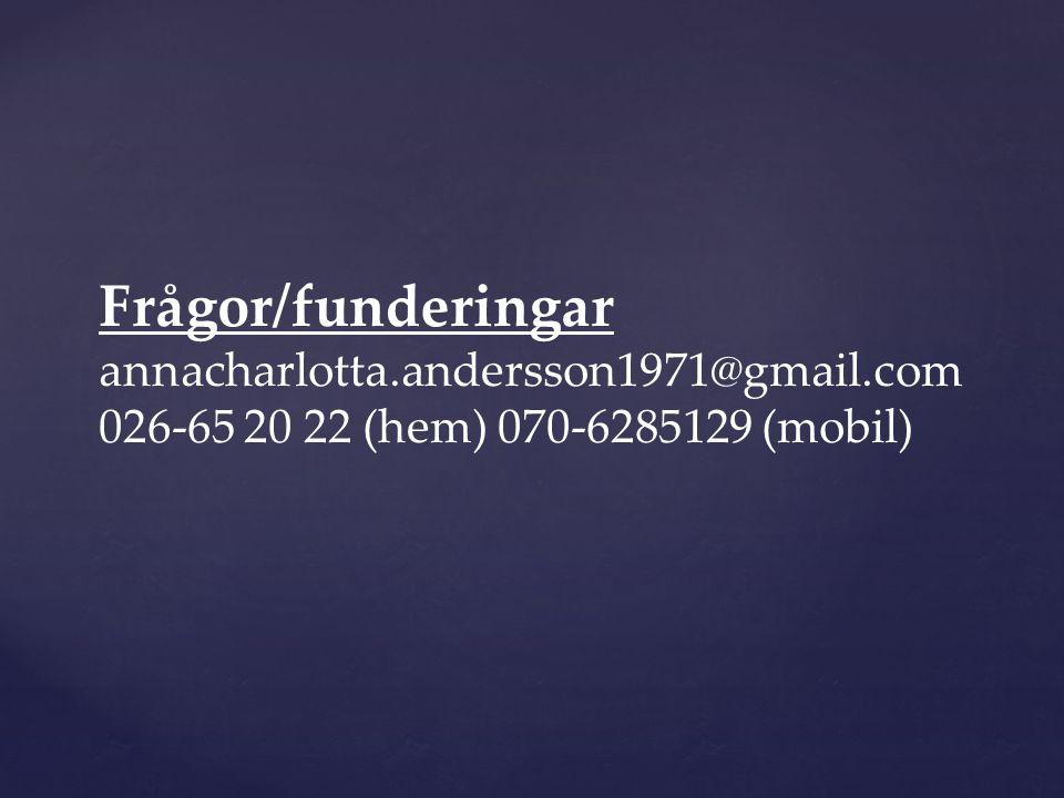 Frågor/funderingar annacharlotta.andersson1971@gmail.com 026-65 20 22 (hem) 070-6285129 (mobil)