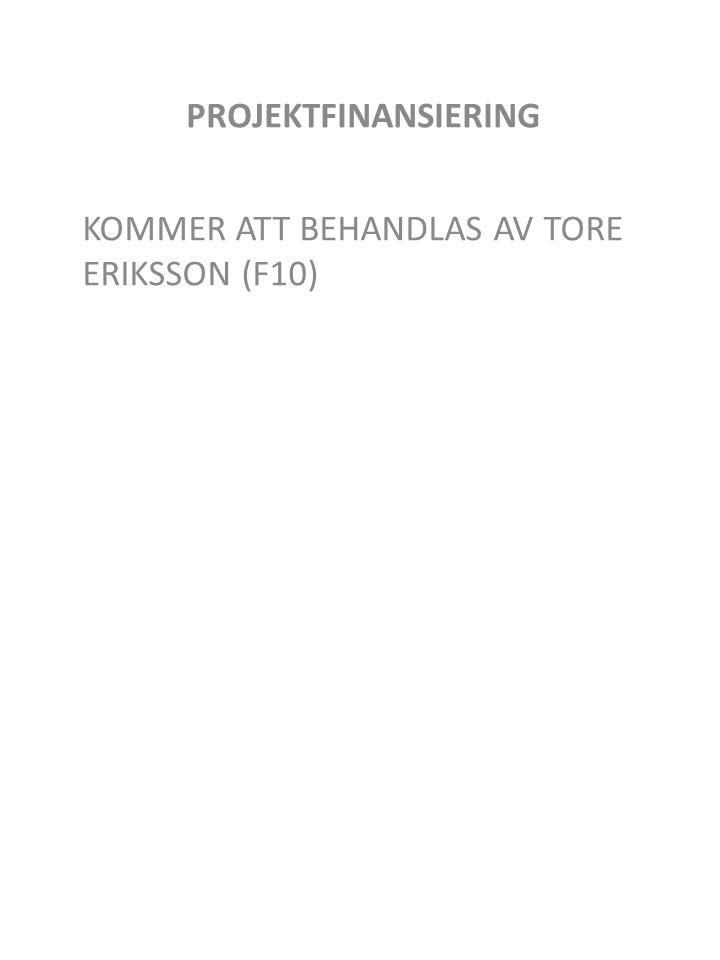 PROJEKTFINANSIERING KOMMER ATT BEHANDLAS AV TORE ERIKSSON (F10)