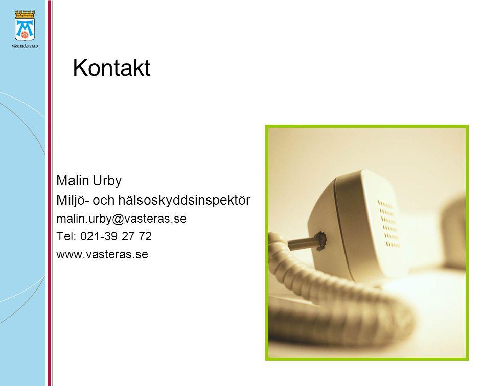 Kontakt Malin Urby Miljö- och hälsoskyddsinspektör malin.urby@vasteras.se Tel: 021-39 27 72 www.vasteras.se