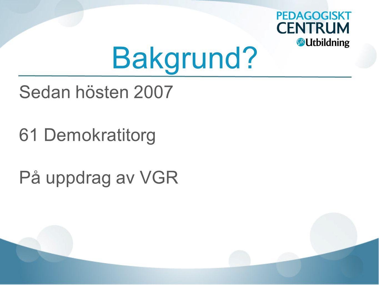 Bakgrund Sedan hösten 2007 61 Demokratitorg På uppdrag av VGR
