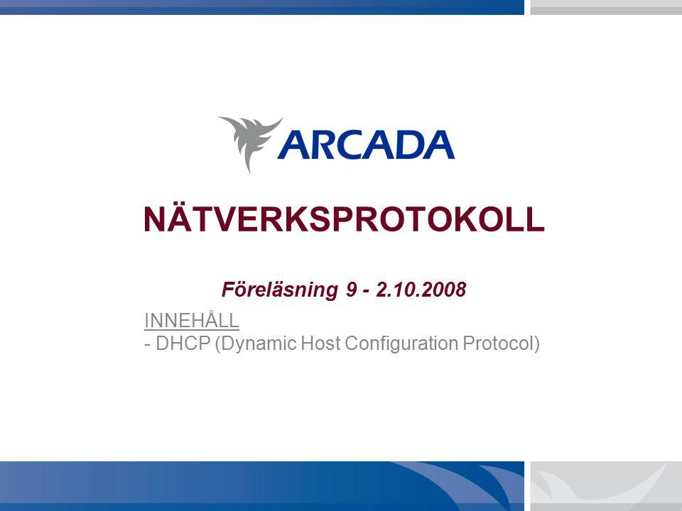 NÄTVERKSPROTOKOLL Föreläsning 9 - 2.10.2008 INNEHÅLL - DHCP (Dynamic Host Configuration Protocol)