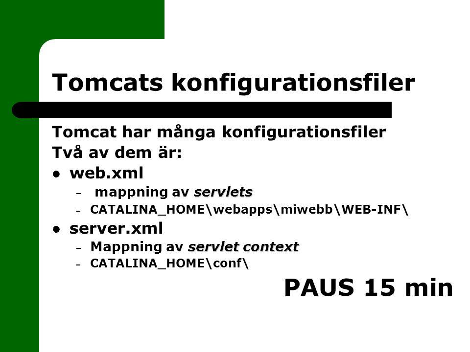 Tomcats konfigurationsfiler Tomcat har många konfigurationsfiler Två av dem är: web.xml servlets – mappning av servlets – CATALINA_HOME\webapps\miwebb\WEB-INF\ server.xml servlet context – Mappning av servlet context – CATALINA_HOME\conf\ PAUS 15 min