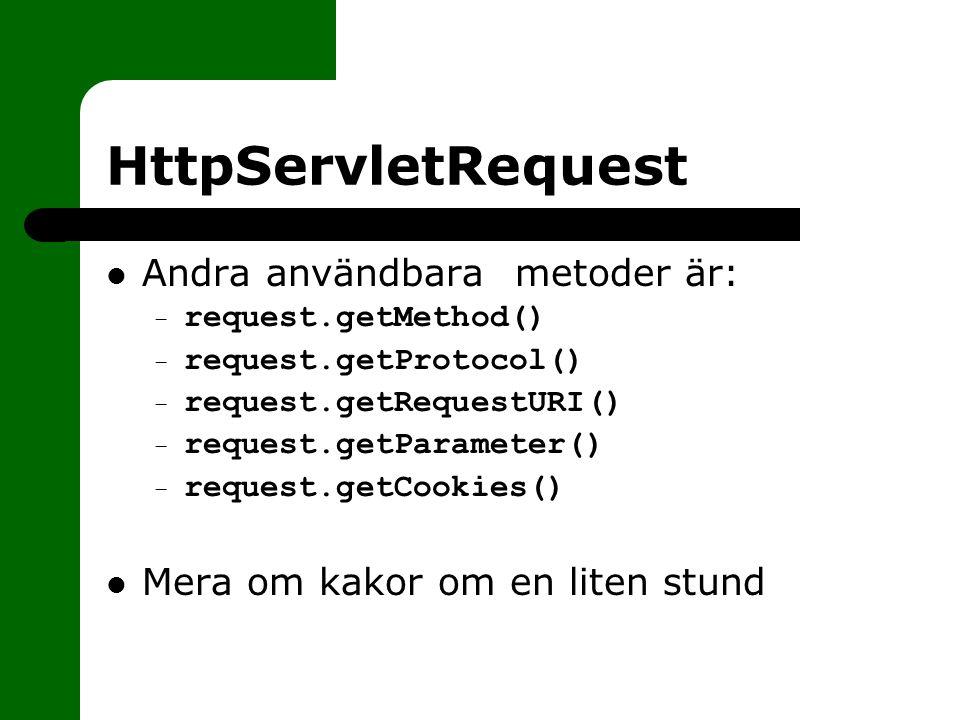 HttpServletRequest Andra användbara metoder är: – request.getMethod() – request.getProtocol() – request.getRequestURI() – request.getParameter() – request.getCookies() Mera om kakor om en liten stund
