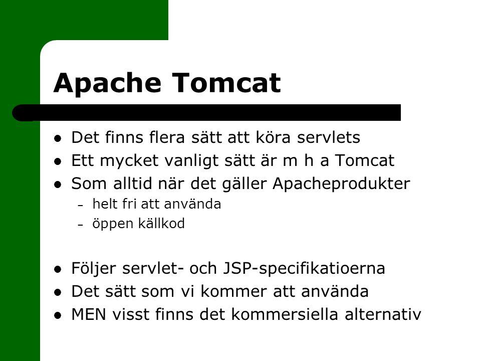 Apache Tomcat Det finns flera sätt att köra servlets Ett mycket vanligt sätt är m h a Tomcat Som alltid när det gäller Apacheprodukter – helt fri att använda – öppen källkod Följer servlet- och JSP-specifikatioerna Det sätt som vi kommer att använda MEN visst finns det kommersiella alternativ