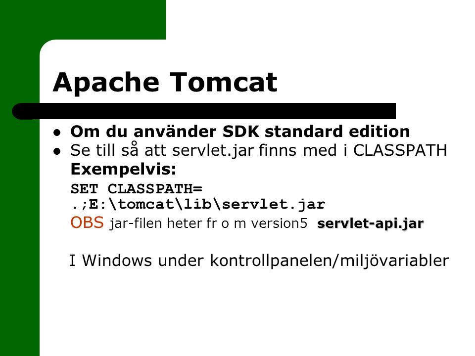 Apache Tomcat Om du använder SDK standard edition Se till så att servlet.jar finns med i CLASSPATH  Exempelvis:  SET CLASSPATH=.;E:\tomcat\lib\servlet.jar servlet-api.jar  OBS jar-filen heter fr o m version5 servlet-api.jar I Windows under kontrollpanelen/miljövariabler