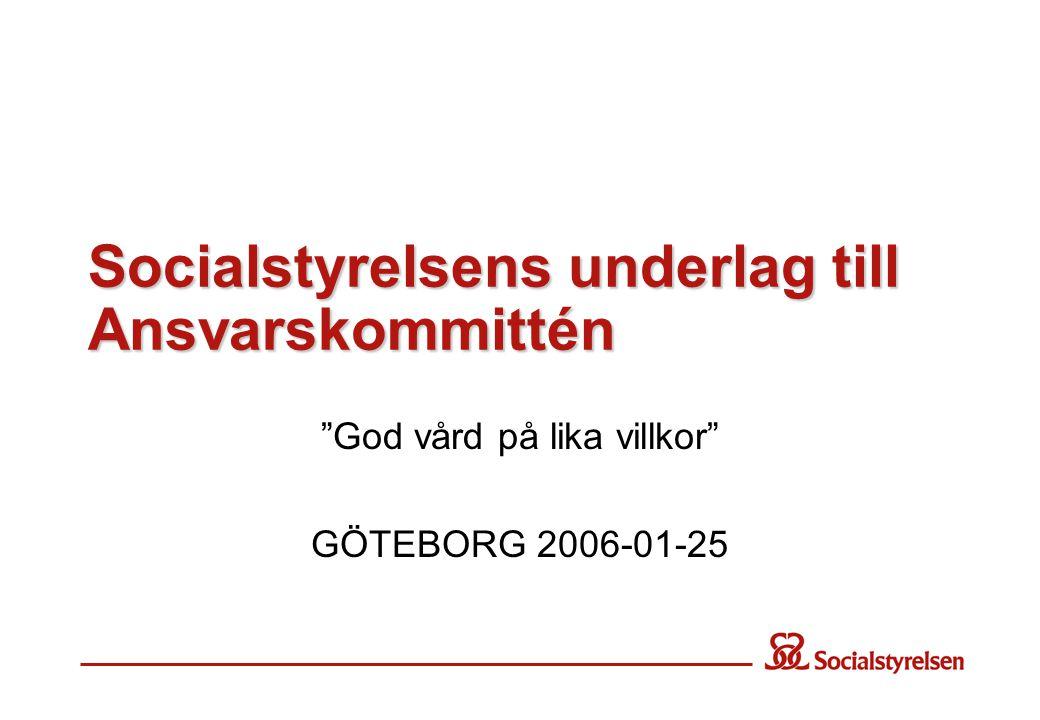 Socialstyrelsens underlag till Ansvarskommittén God vård på lika villkor GÖTEBORG 2006-01-25