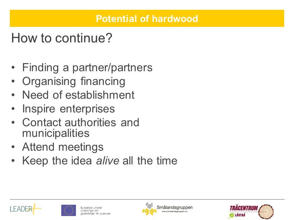 Potential of hardwood Europeiska Unionen Utvecklings- och garantifonden för jordbruket How to continue.