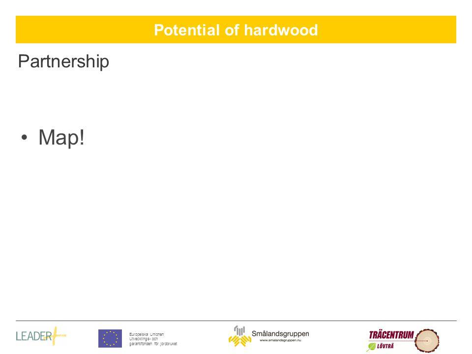 Potential of hardwood Europeiska Unionen Utvecklings- och garantifonden för jordbruket Partnership Map!