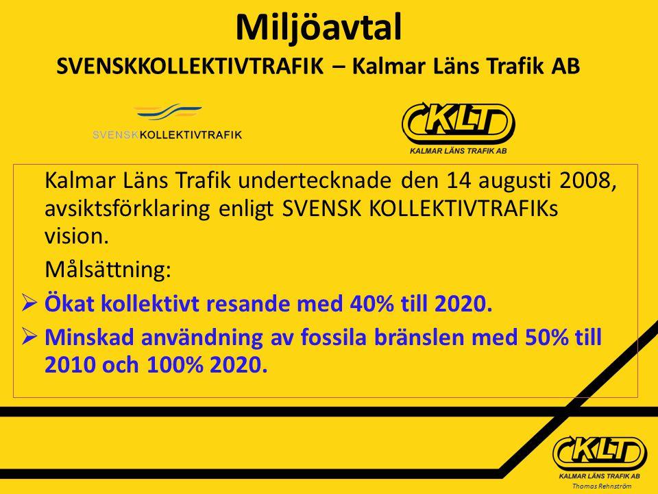 Thomas Rehnström Miljöavtal SVENSKKOLLEKTIVTRAFIK – Kalmar Läns Trafik AB Kalmar Läns Trafik undertecknade den 14 augusti 2008, avsiktsförklaring enligt SVENSK KOLLEKTIVTRAFIKs vision.