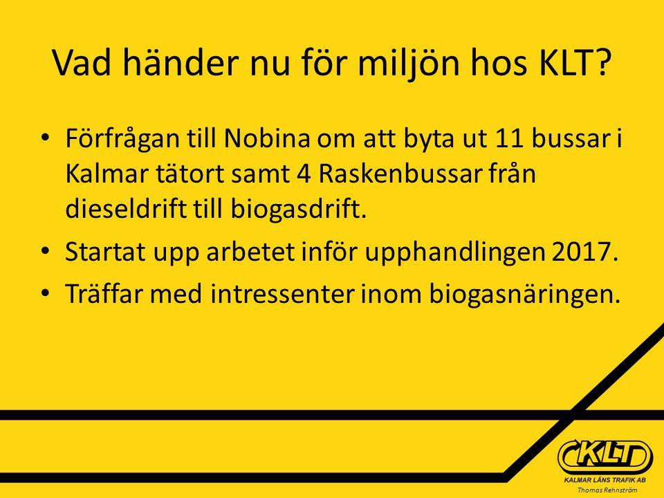 Thomas Rehnström Vad händer nu för miljön hos KLT? Förfrågan till Nobina om att byta ut 11 bussar i Kalmar tätort samt 4 Raskenbussar från dieseldrift