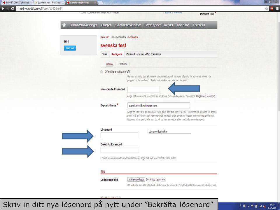 Skriv ditt lösenord under Nuvarande lösenord Skriv ditt nya lösenord under Lösenord Skriv in ditt nya lösenord på nytt under Bekräfta lösenord