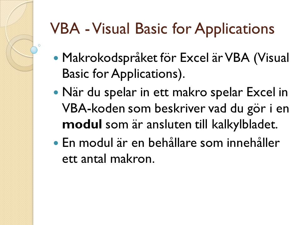 VBA - Visual Basic for Applications Makrokodspråket för Excel är VBA (Visual Basic for Applications).