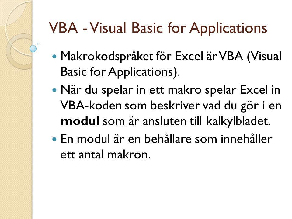 VBA - Visual Basic for Applications Makrokodspråket för Excel är VBA (Visual Basic for Applications). När du spelar in ett makro spelar Excel in VBA-k