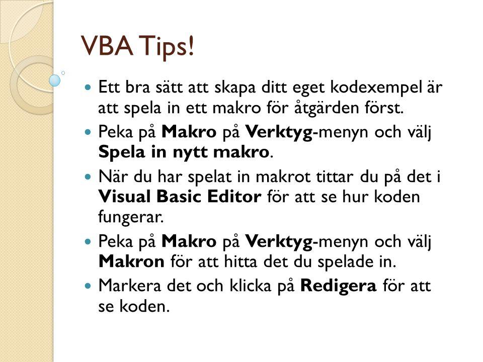 VBA Tips. Ett bra sätt att skapa ditt eget kodexempel är att spela in ett makro för åtgärden först.