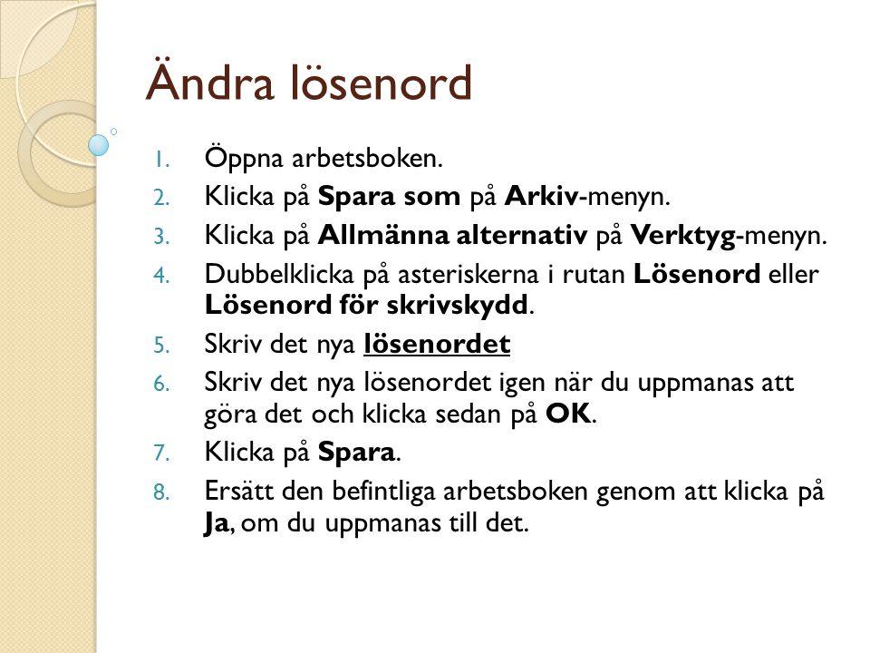 Ändra lösenord 1.Öppna arbetsboken. 2. Klicka på Spara som på Arkiv-menyn.