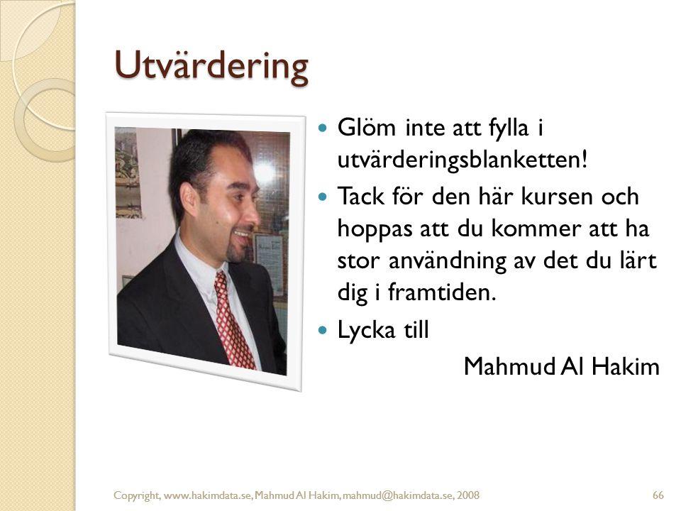Copyright, www.hakimdata.se, Mahmud Al Hakim, mahmud@hakimdata.se, 200866 Utvärdering Glöm inte att fylla i utvärderingsblanketten.