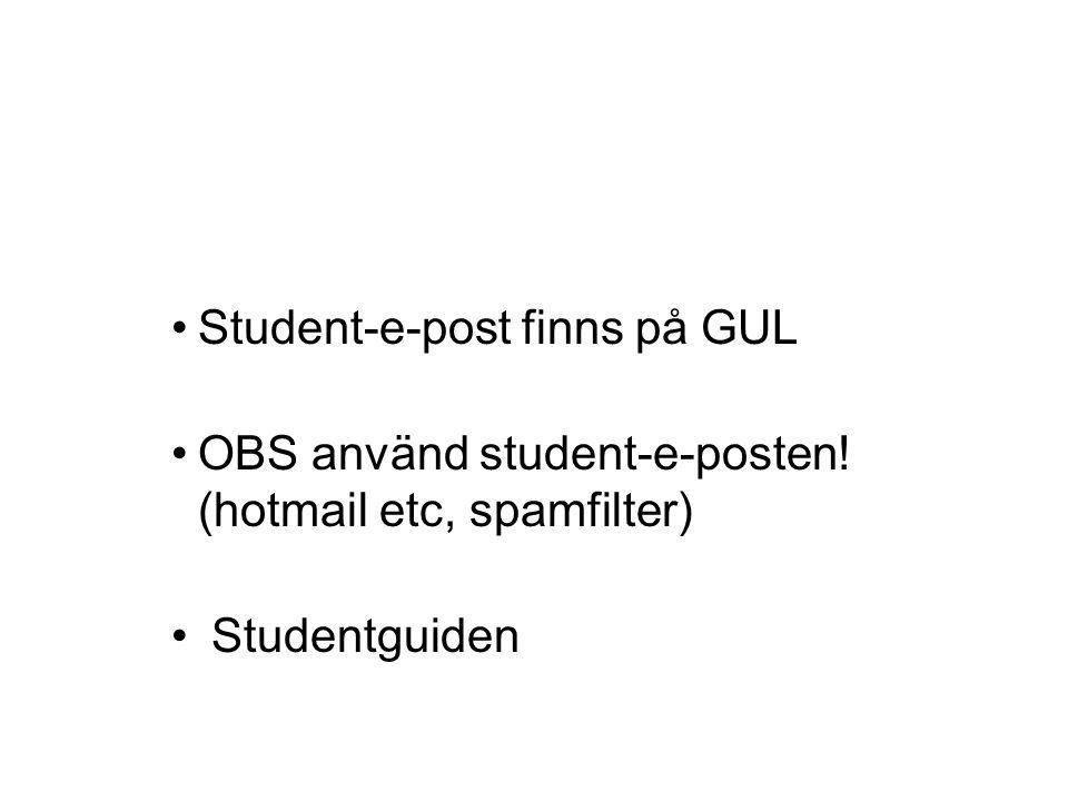 Student-e-post finns på GUL OBS använd student-e-posten! (hotmail etc, spamfilter) Studentguiden