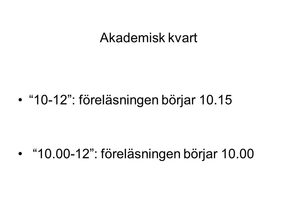 Akademisk kvart 10-12 : föreläsningen börjar 10.15 10.00-12 : föreläsningen börjar 10.00
