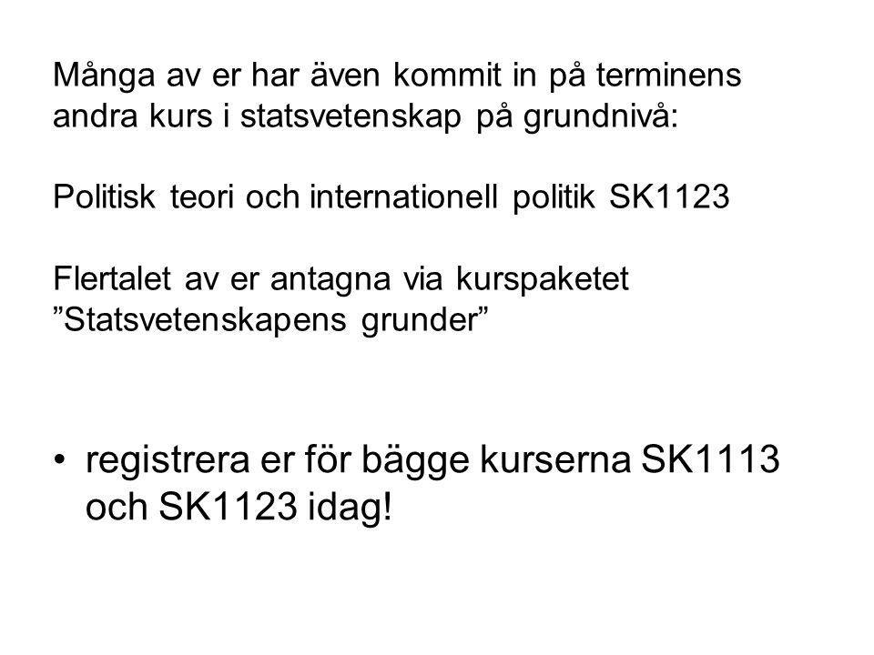 Många av er har även kommit in på terminens andra kurs i statsvetenskap på grundnivå: Politisk teori och internationell politik SK1123 Flertalet av er antagna via kurspaketet Statsvetenskapens grunder registrera er för bägge kurserna SK1113 och SK1123 idag!