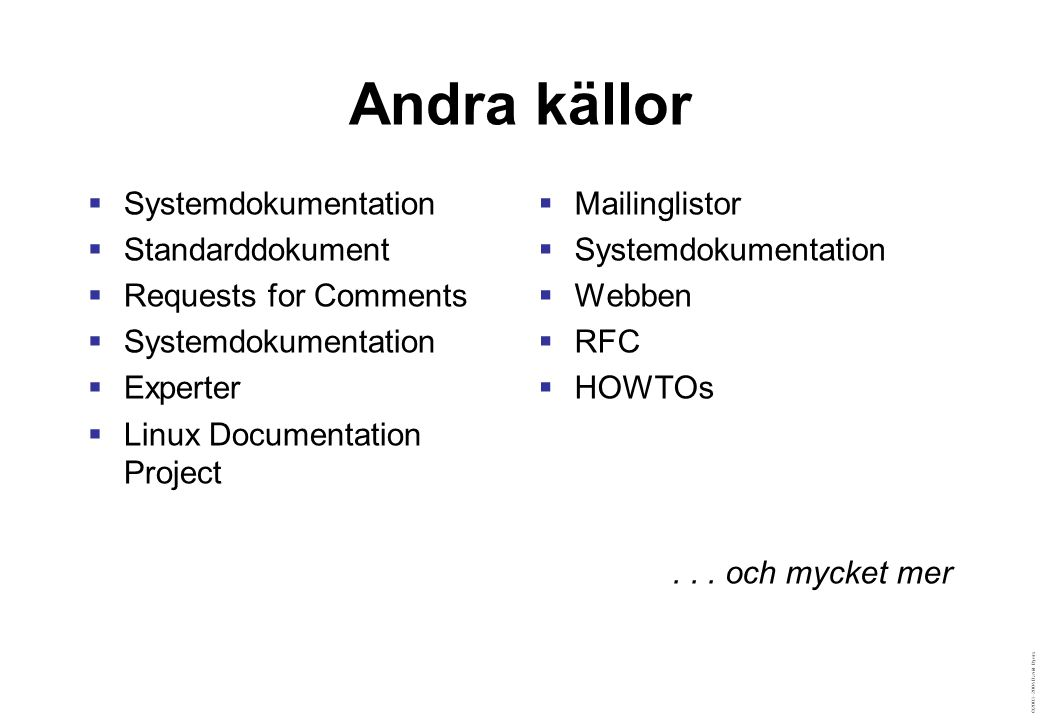 ©2003–2004 David Byers Andra källor  Systemdokumentation  Standarddokument  Requests for Comments  Systemdokumentation  Experter  Linux Documentation Project  Mailinglistor  Systemdokumentation  Webben  RFC  HOWTOs...