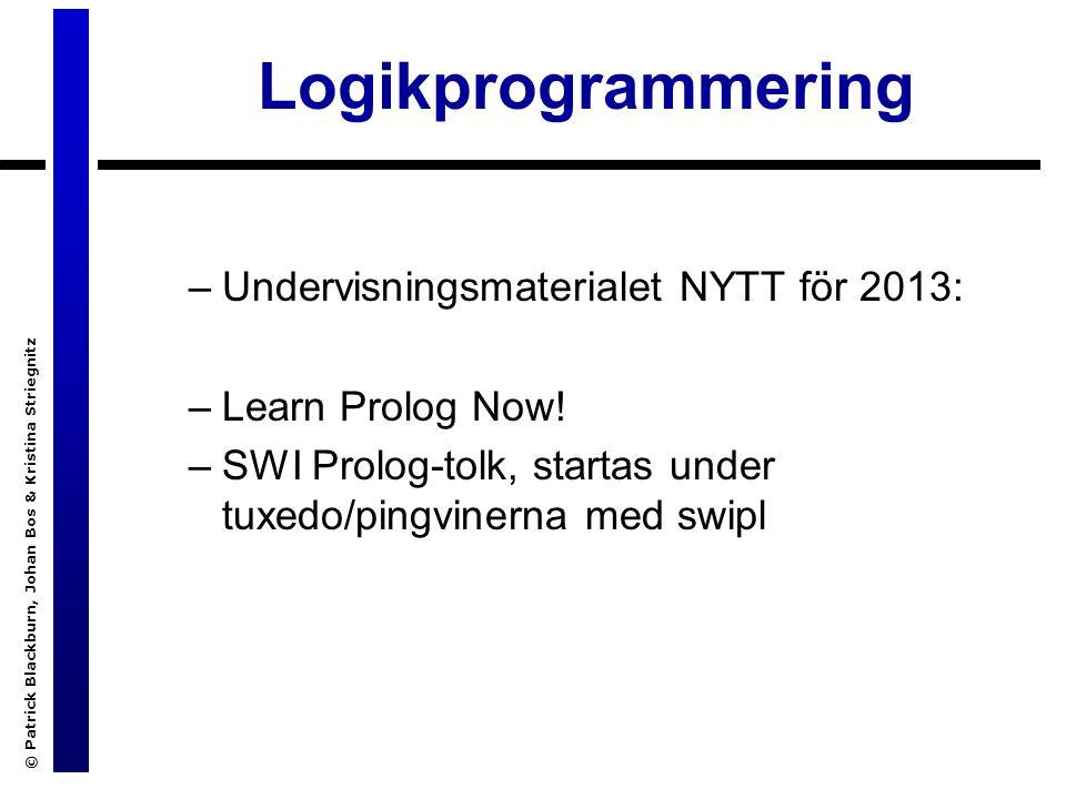 © Patrick Blackburn, Johan Bos & Kristina Striegnitz Logikprogrammering –Undervisningsmaterialet NYTT för 2013: –Learn Prolog Now.