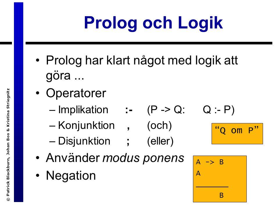 © Patrick Blackburn, Johan Bos & Kristina Striegnitz Prolog och Logik Prolog har klart något med logik att göra...