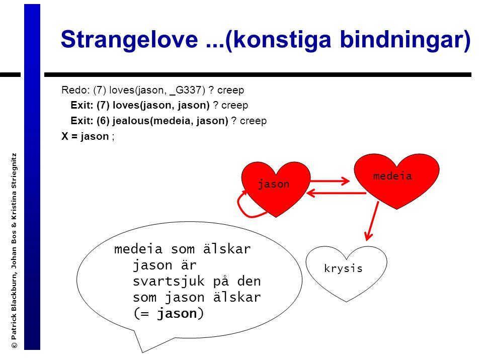 Strangelove...(konstiga bindningar) Redo: (7) loves(jason, _G337) .