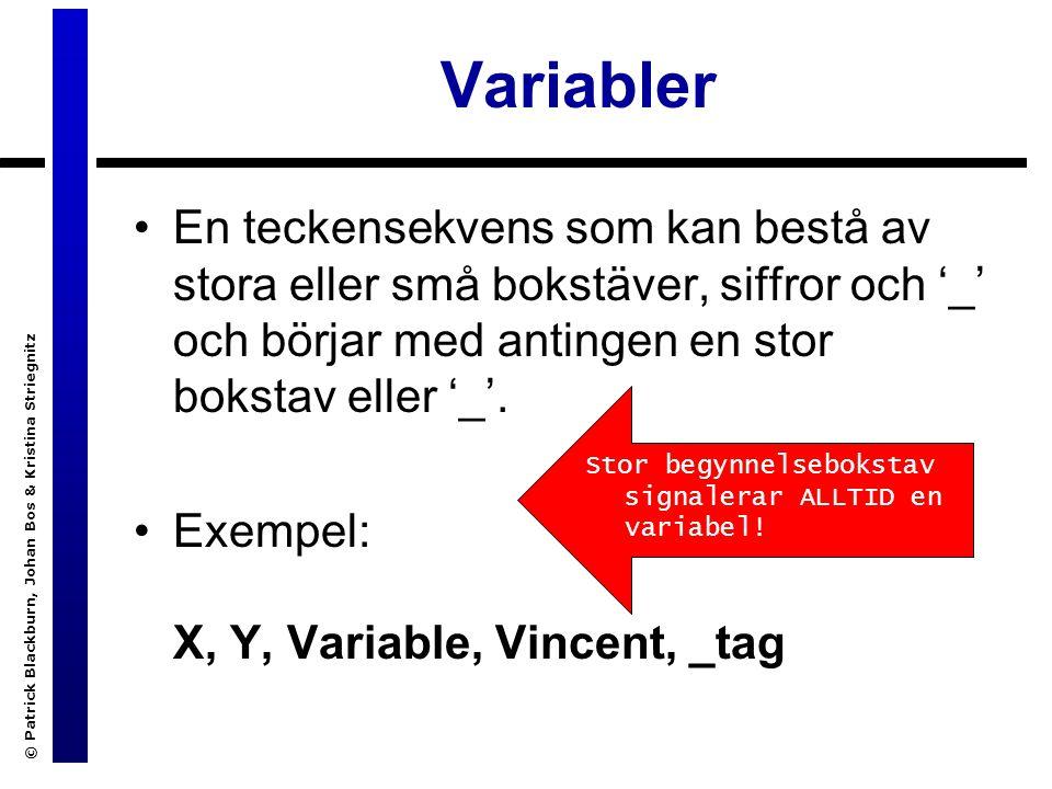 © Patrick Blackburn, Johan Bos & Kristina Striegnitz Variabler En teckensekvens som kan bestå av stora eller små bokstäver, siffror och '_' och börjar med antingen en stor bokstav eller '_'.