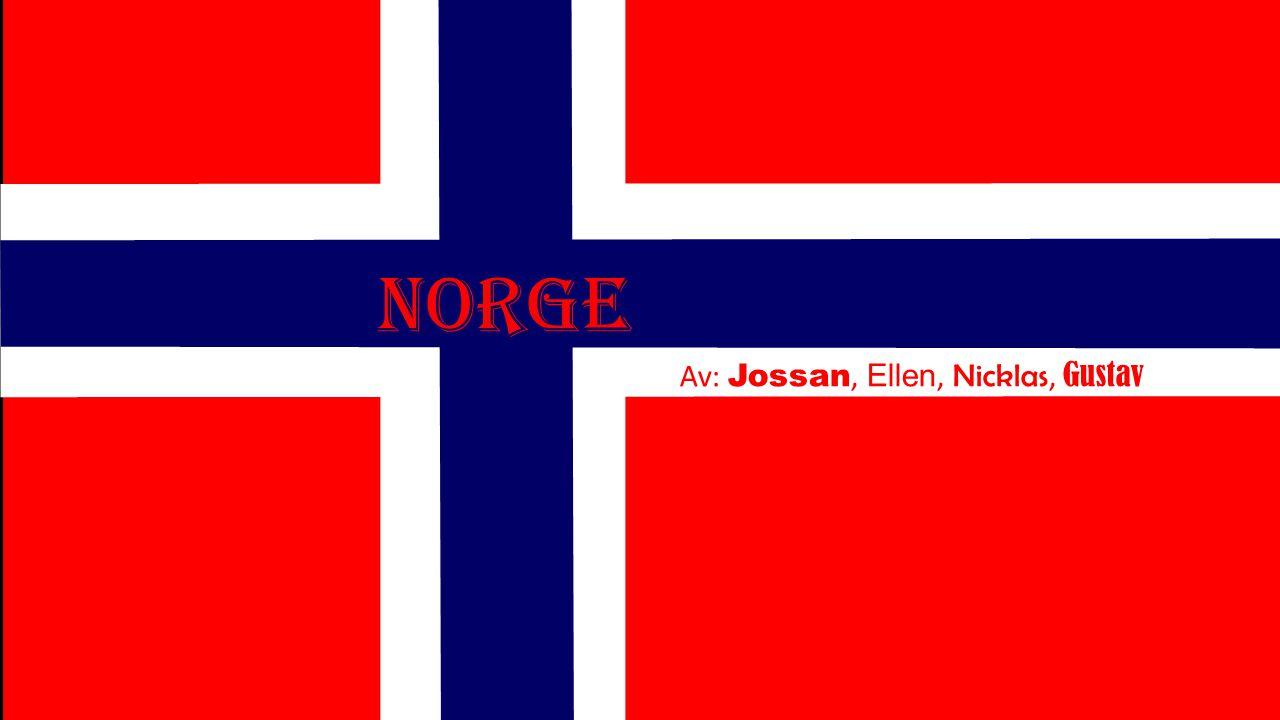 Norge Av: Jossan, Ellen, Nicklas, Gustav