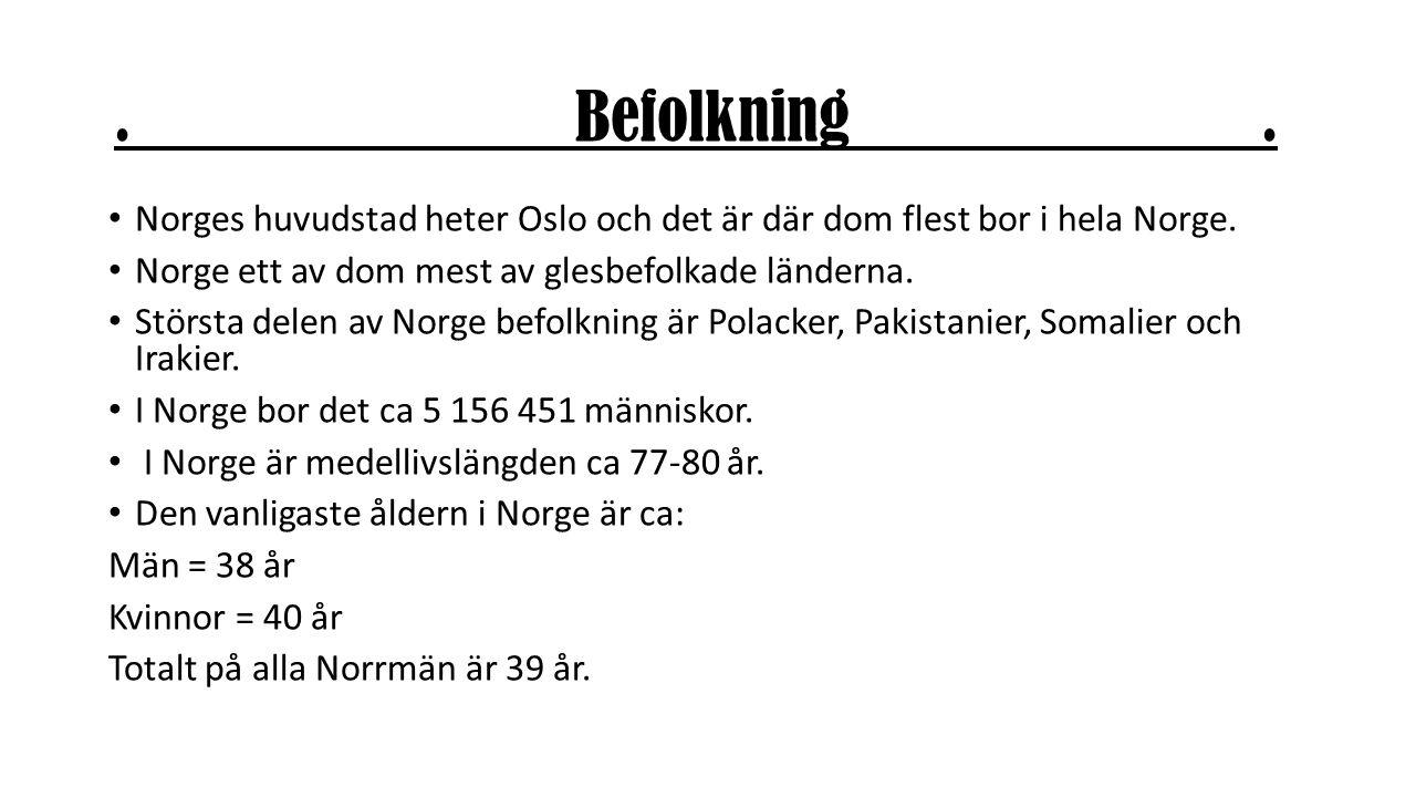 Befolkning.Norges huvudstad heter Oslo och det är där dom flest bor i hela Norge.