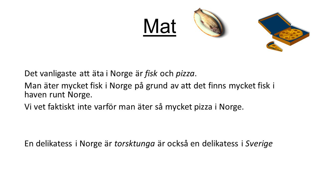 Mat Det vanligaste att äta i Norge är fisk och pizza.