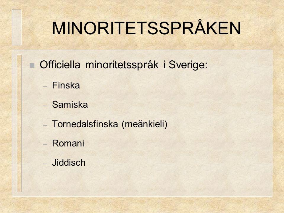 MINORITETSSPRÅKEN Officiella minoritetsspråk i Sverige: – Finska – Samiska – Tornedalsfinska (meänkieli) – Romani – Jiddisch