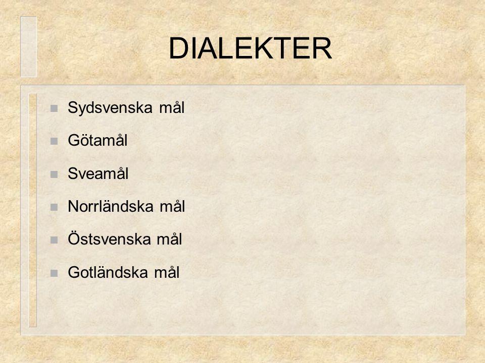 DIALEKTER Sydsvenska mål Götamål Sveamål Norrländska mål Östsvenska mål Gotländska mål