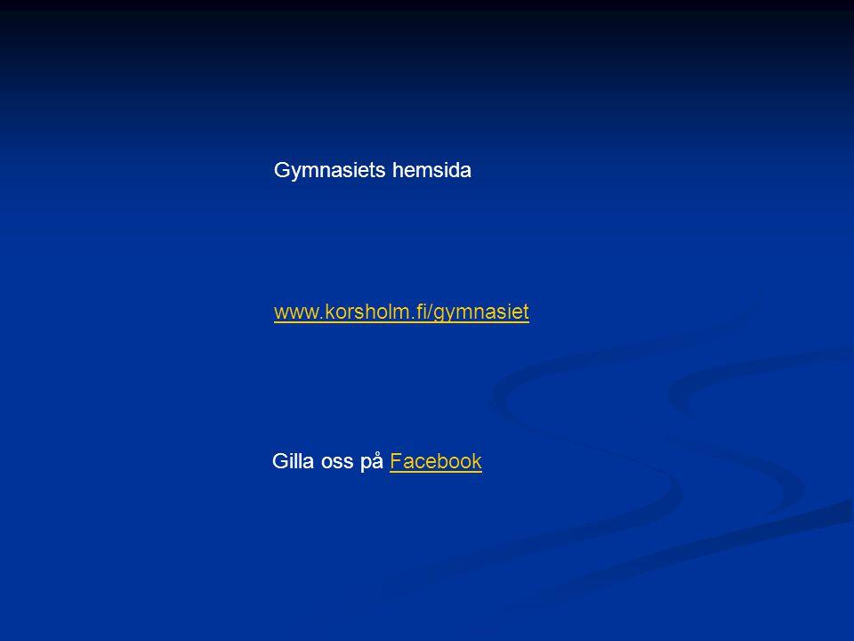 Gymnasiets hemsida www.korsholm.fi/gymnasiet Gilla oss på FacebookFacebook
