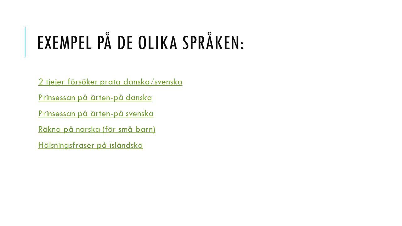 EXEMPEL PÅ DE OLIKA SPRÅKEN: 2 tjejer försöker prata danska/svenska Prinsessan på ärten-på danska Prinsessan på ärten-på svenska Räkna på norska (för