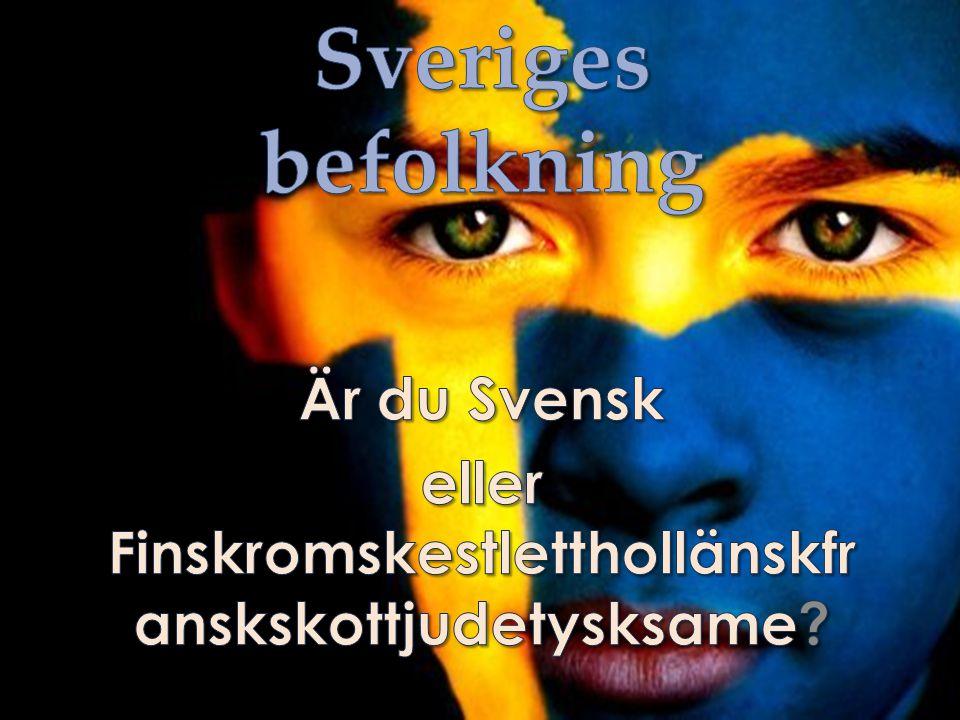 Sveriges befolkning Vi kommer arbeta med: Sveriges befolkning o Storlek o Spridning o Folkgrupper o Immigration (invandring) Sveriges nationella minoriteter
