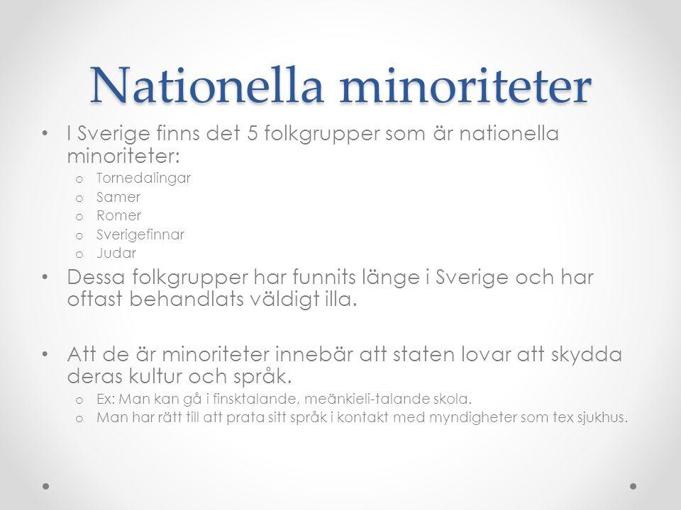 Nationella minoriteter I Sverige finns det 5 folkgrupper som är nationella minoriteter: o Tornedalingar o Samer o Romer o Sverigefinnar o Judar Dessa