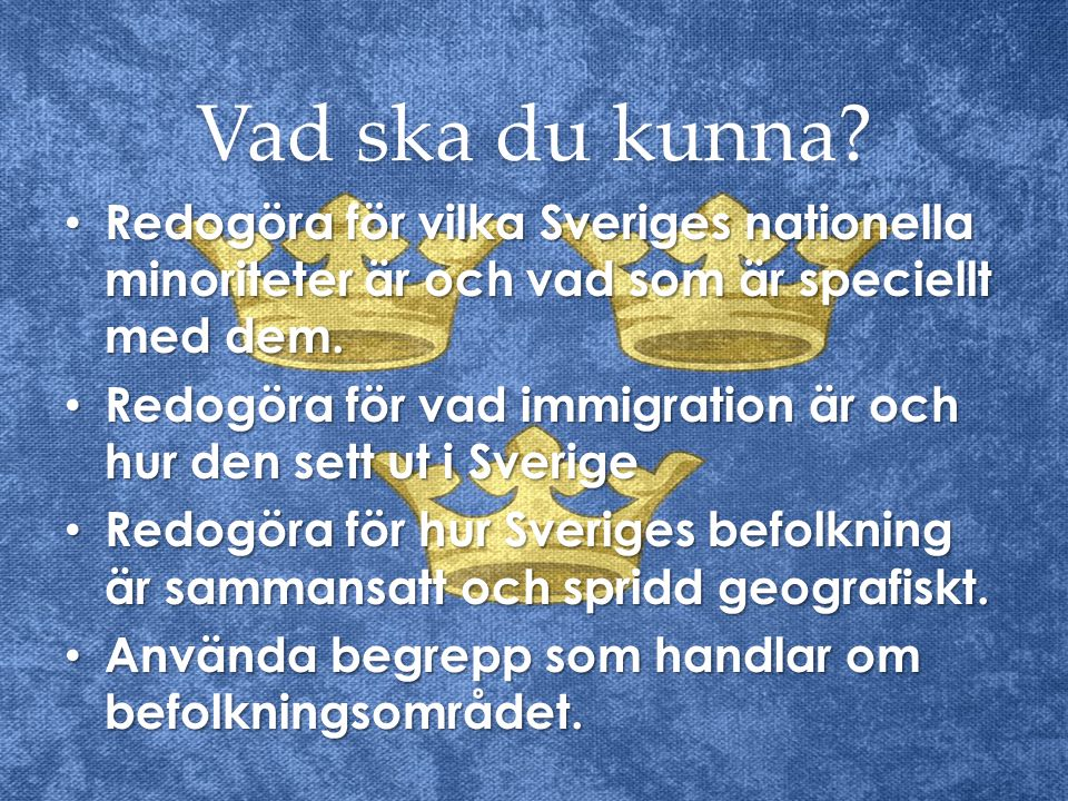 Vad ska du kunna? Redogöra för vilka Sveriges nationella minoriteter är och vad som är speciellt med dem. Redogöra för vilka Sveriges nationella minor