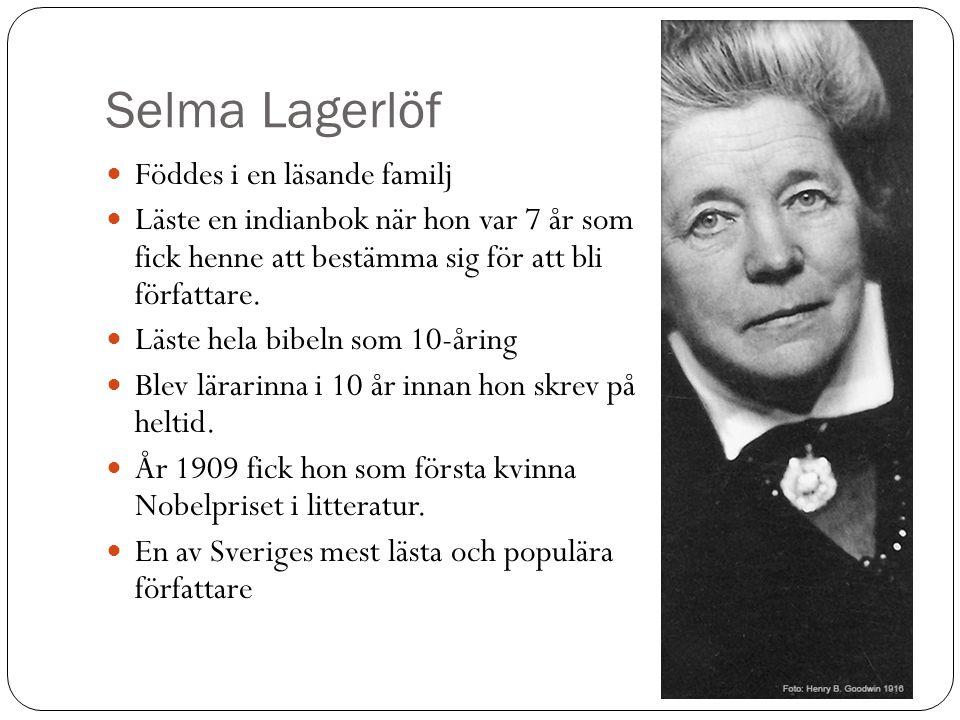 Selma Lagerlöf Föddes i en läsande familj Läste en indianbok när hon var 7 år som fick henne att bestämma sig för att bli författare.