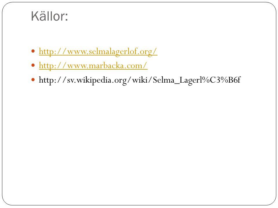 Källor: http://www.selmalagerlof.org/ http://www.marbacka.com/ http://sv.wikipedia.org/wiki/Selma_Lagerl%C3%B6f