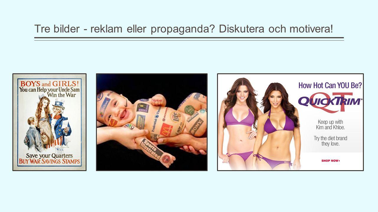 Tre bilder - reklam eller propaganda? Diskutera och motivera!