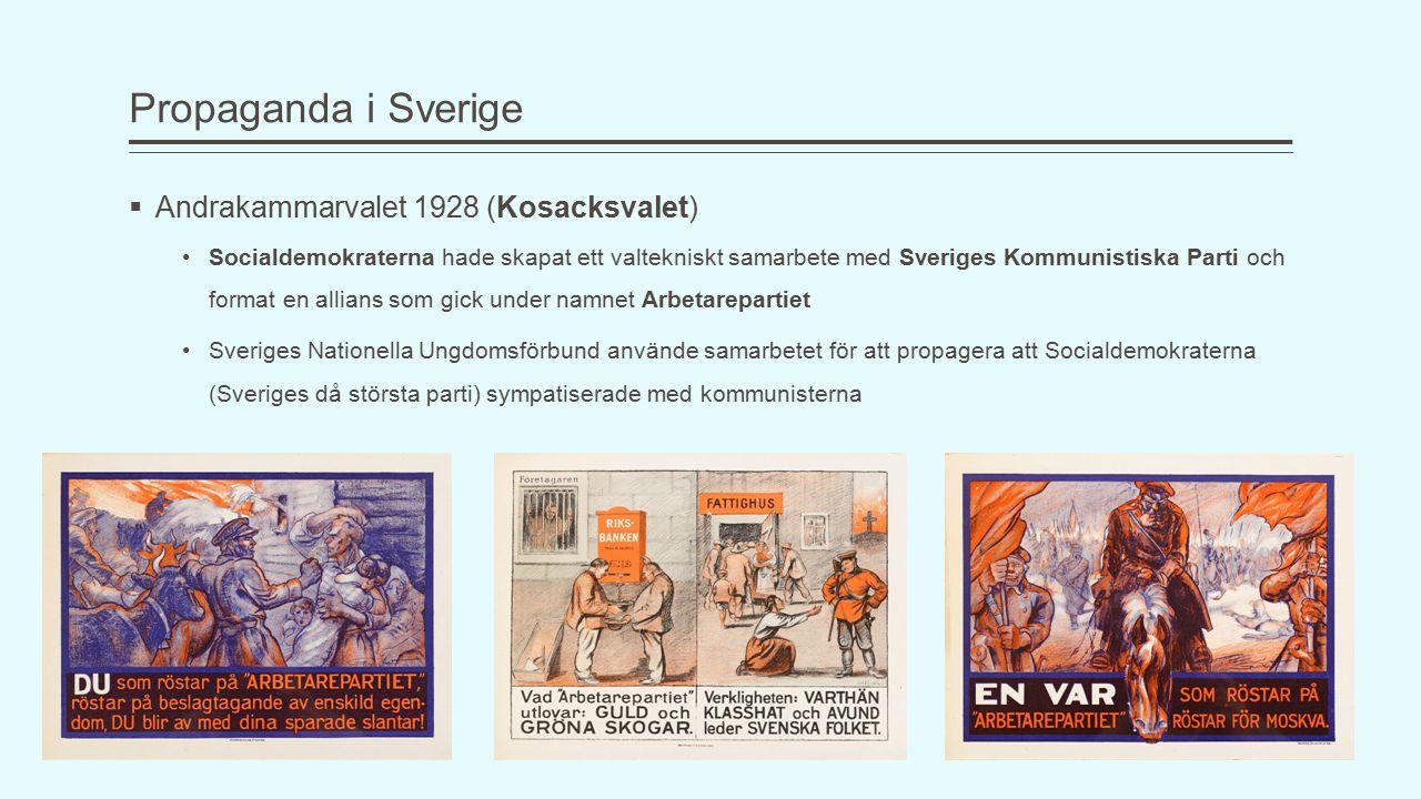 Propaganda i Sverige  Andrakammarvalet 1928 (Kosacksvalet) Socialdemokraterna hade skapat ett valtekniskt samarbete med Sveriges Kommunistiska Parti