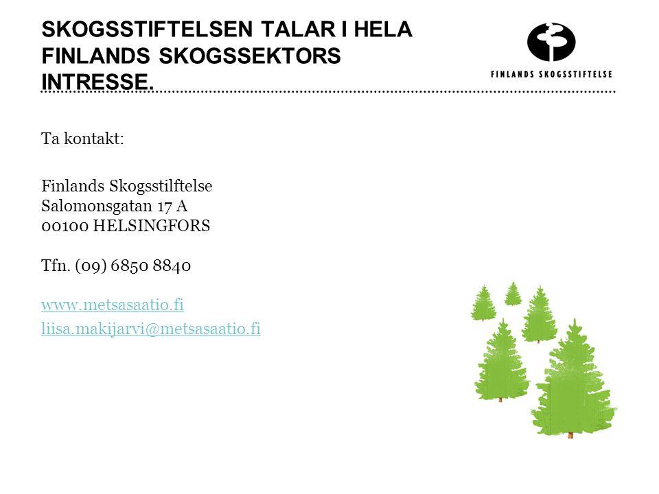 SKOGSSTIFTELSEN TALAR I HELA FINLANDS SKOGSSEKTORS INTRESSE. Ta kontakt: Finlands Skogsstilftelse Salomonsgatan 17 A 00100 HELSINGFORS Tfn. (09) 6850