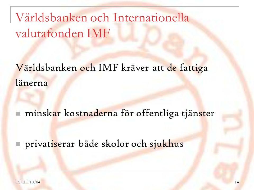 US/EH 10/0414 Världsbanken och Internationella valutafonden IMF Världsbanken och IMF kräver att de fattiga länerna minskar kostnaderna för offentliga tjänster privatiserar både skolor och sjukhus