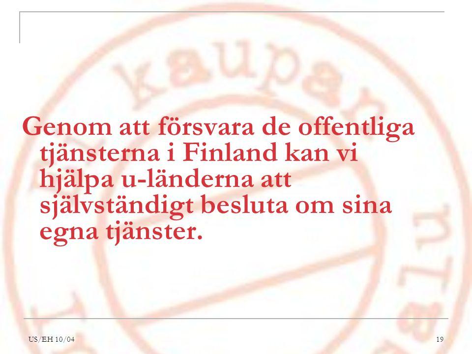 US/EH 10/0419 Genom att försvara de offentliga tjänsterna i Finland kan vi hjälpa u-länderna att självständigt besluta om sina egna tjänster.
