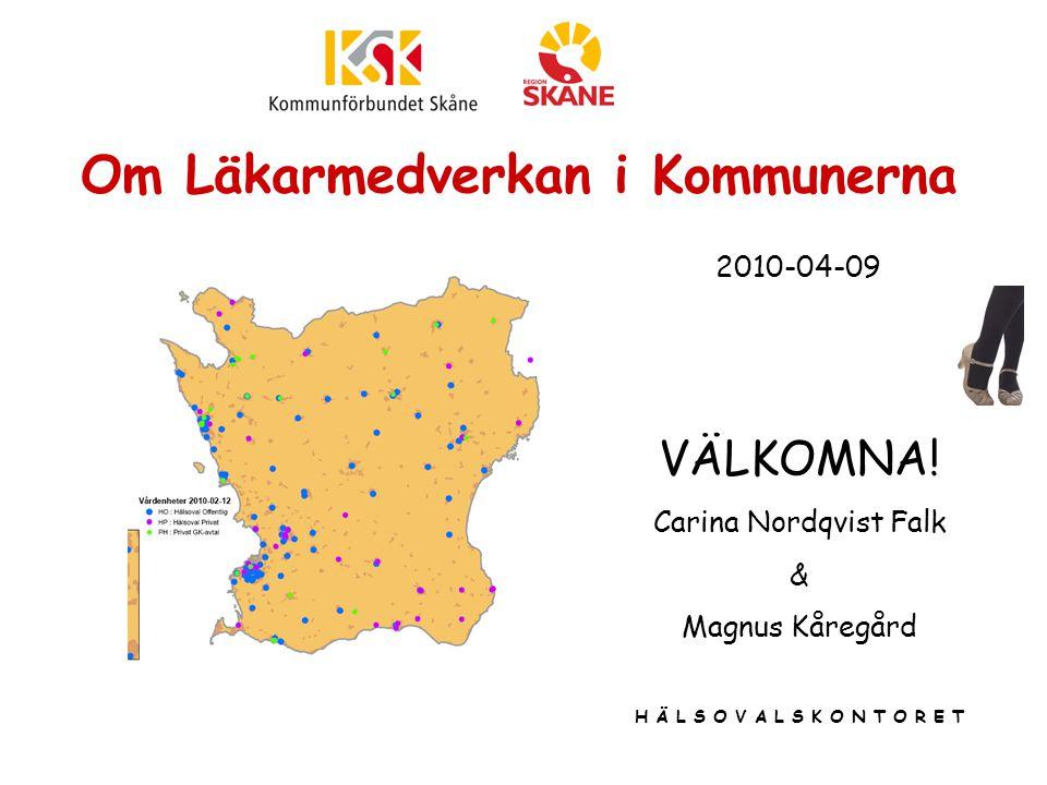 Om Läkarmedverkan i Kommunerna VÄLKOMNA! Carina Nordqvist Falk & Magnus Kåregård H Ä L S O V A L S K O N T O R E T 2010-04-09