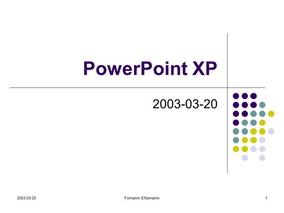 2003-03-20Förnamn Efternamn1 PowerPoint XP 2003-03-20