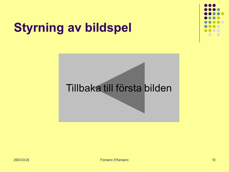 2003-03-20Förnamn Efternamn10 Styrning av bildspel Tillbaka till första bilden