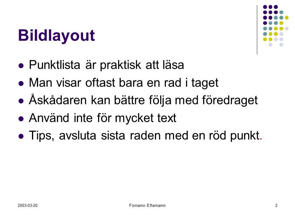 Förnamn Efternamn2 Bildlayout Punktlista är praktisk att läsa Man visar oftast bara en rad i taget Åskådaren kan bättre följa med föredraget Använd inte för mycket text Tips, avsluta sista raden med en röd punkt.