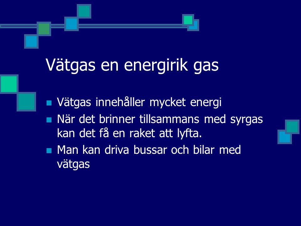 Vätgas en energirik gas Vätgas innehåller mycket energi När det brinner tillsammans med syrgas kan det få en raket att lyfta. Man kan driva bussar och